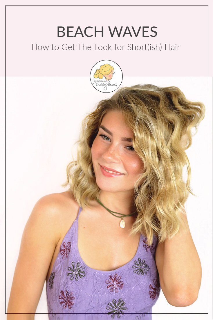 How To Get Beach Waves For Short Hair W Video Sand Sun Messy Buns