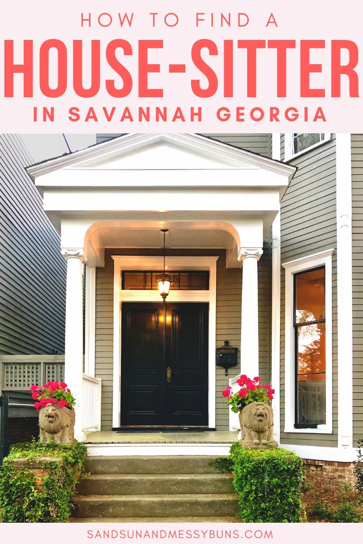 how to find in home pet sitters in savannah, ga sand sun \u0026 messy bunsthe entryway of a stately home with text overlay saying how to find a house